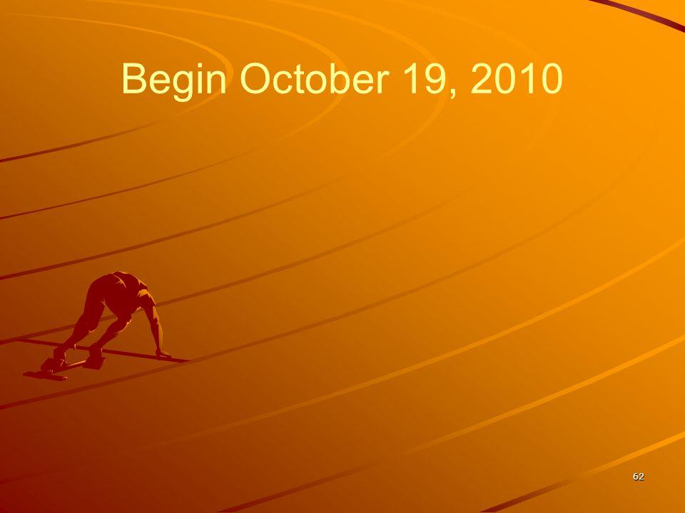 Begin October 19, 2010 62