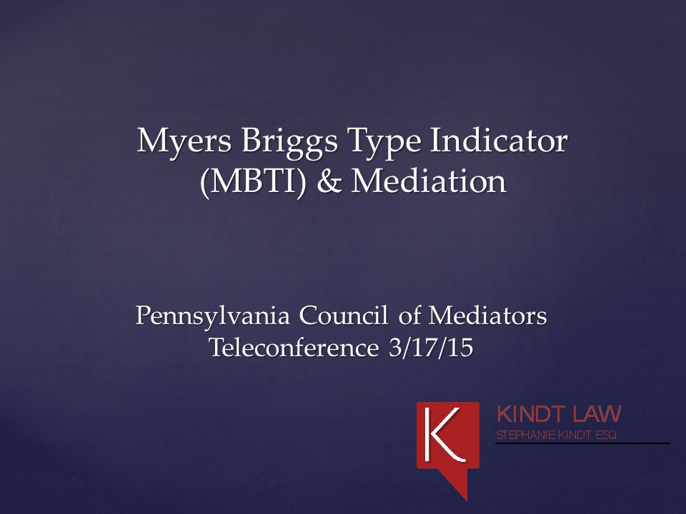 Pennsylvania Council of Mediators Teleconference 3/17/15 Myers Briggs Type Indicator (MBTI) & Mediation