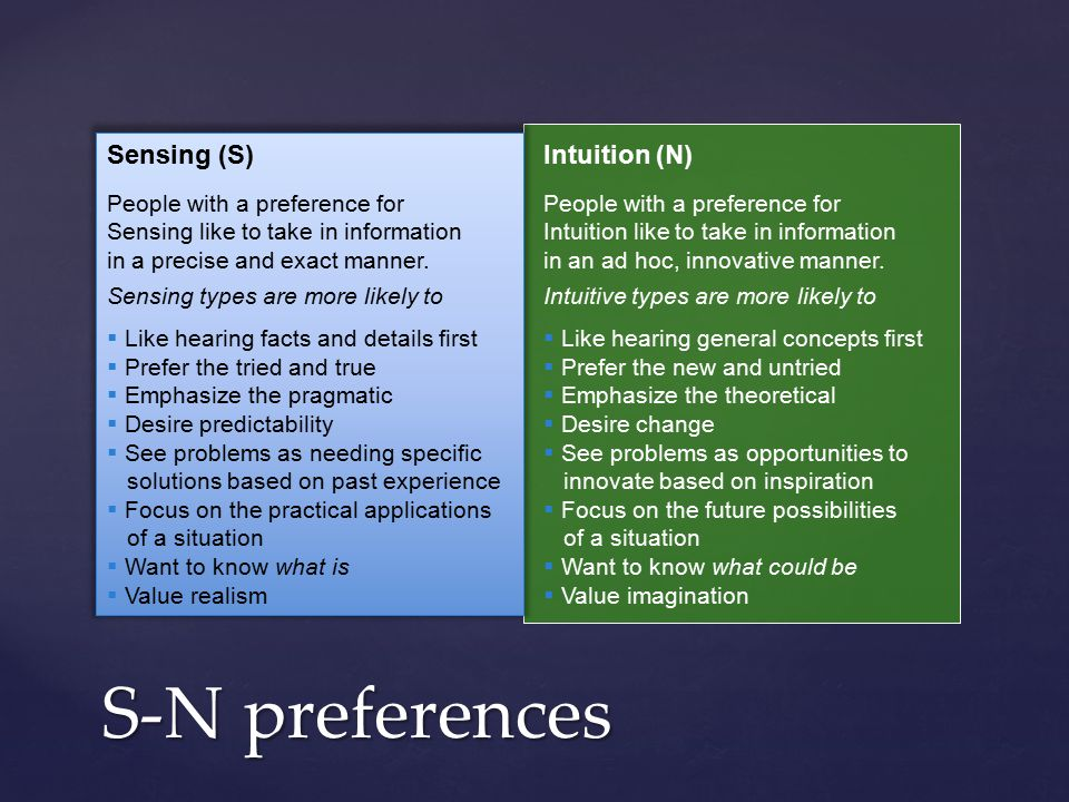 S-N preferences Sensing (S) People with a preference for Sensing like to take in information in a precise and exact manner.