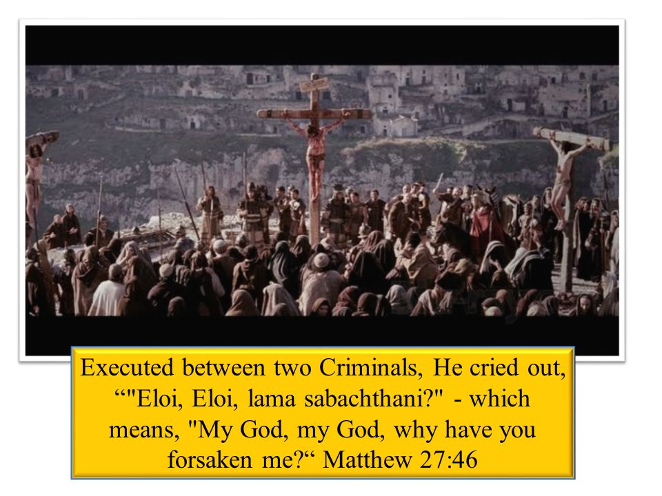 """Executed between two Criminals, He cried out, """""""