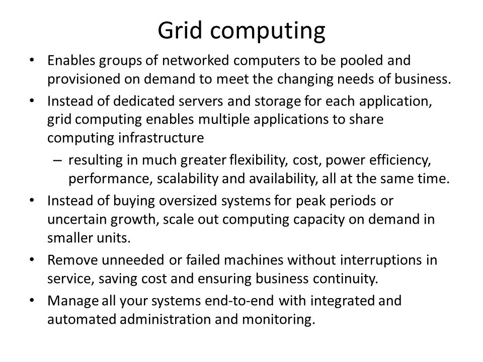Fundamental Attributes of Grid Computing 1.Virtualization, 2.Dynamic Provisioning, 3.Resource Pooling, 4.Self-adaptive Systems, 5.Unified Management