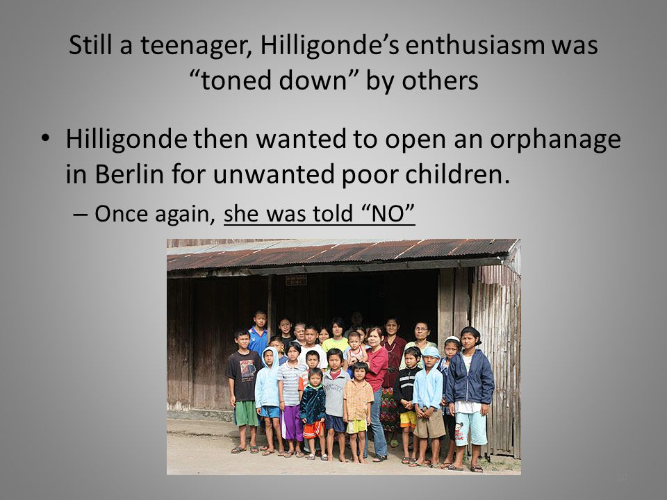"Still a teenager, Hilligonde's enthusiasm was ""toned down"" by others Hilligonde then wanted to open an orphanage in Berlin for unwanted poor children."