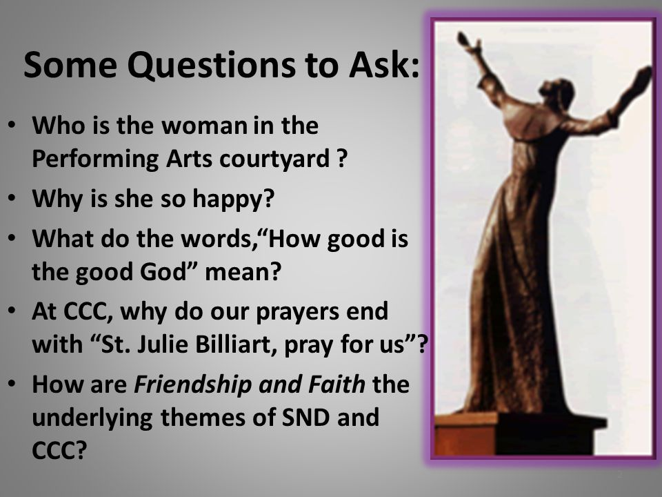 "Some Questions to Ask: Who is the woman in the Performing Arts courtyard ? Why is she so happy? What do the words,""How good is the good God"" mean? At"