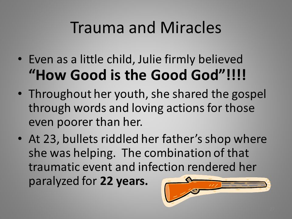 "Trauma and Miracles Even as a little child, Julie firmly believed ""How Good is the Good God""!!!! Throughout her youth, she shared the gospel through w"