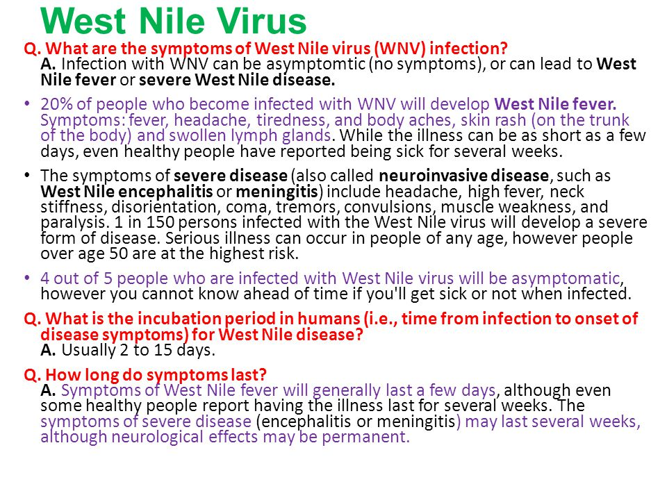 West Nile Virus Q. What are the symptoms of West Nile virus (WNV) infection.
