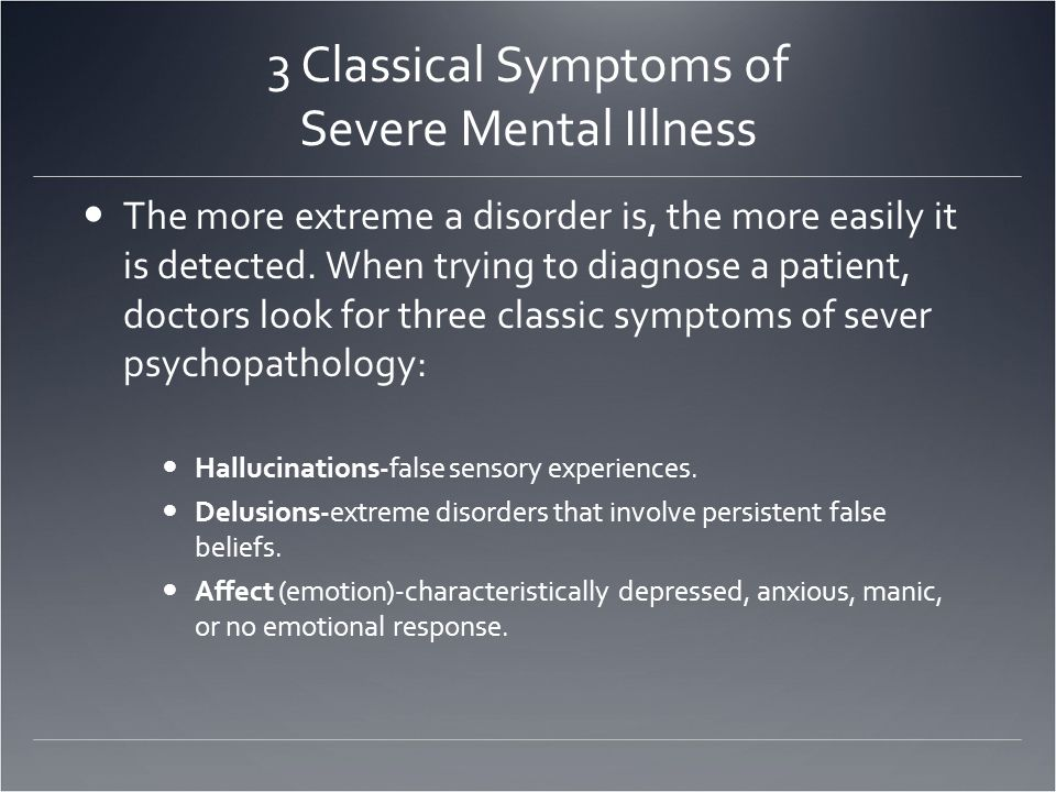 3 Classical Symptoms of Severe Mental Illness The more extreme a disorder is, the more easily it is detected.