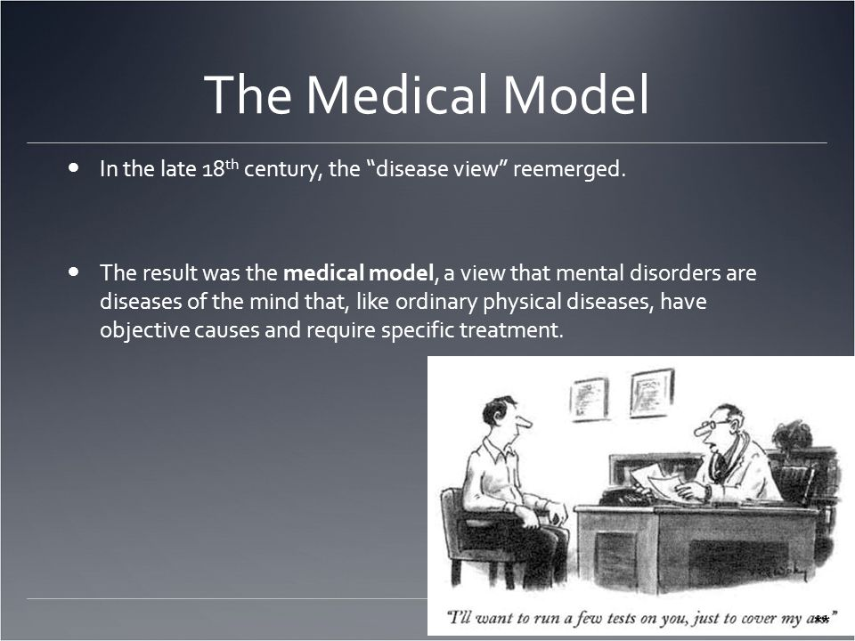 The Medical Model In the late 18 th century, the disease view reemerged.