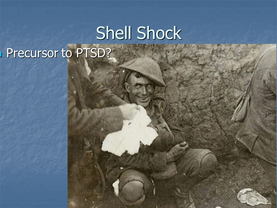 Shell Shock Precursor to PTSD Precursor to PTSD