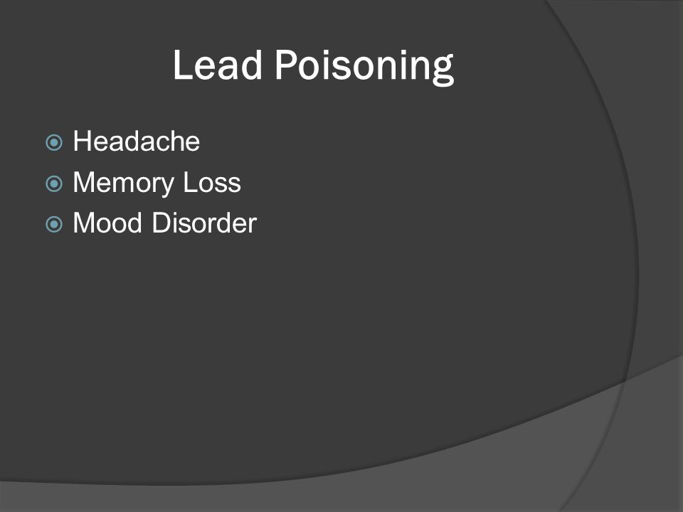 Lead Poisoning  Headache  Memory Loss  Mood Disorder