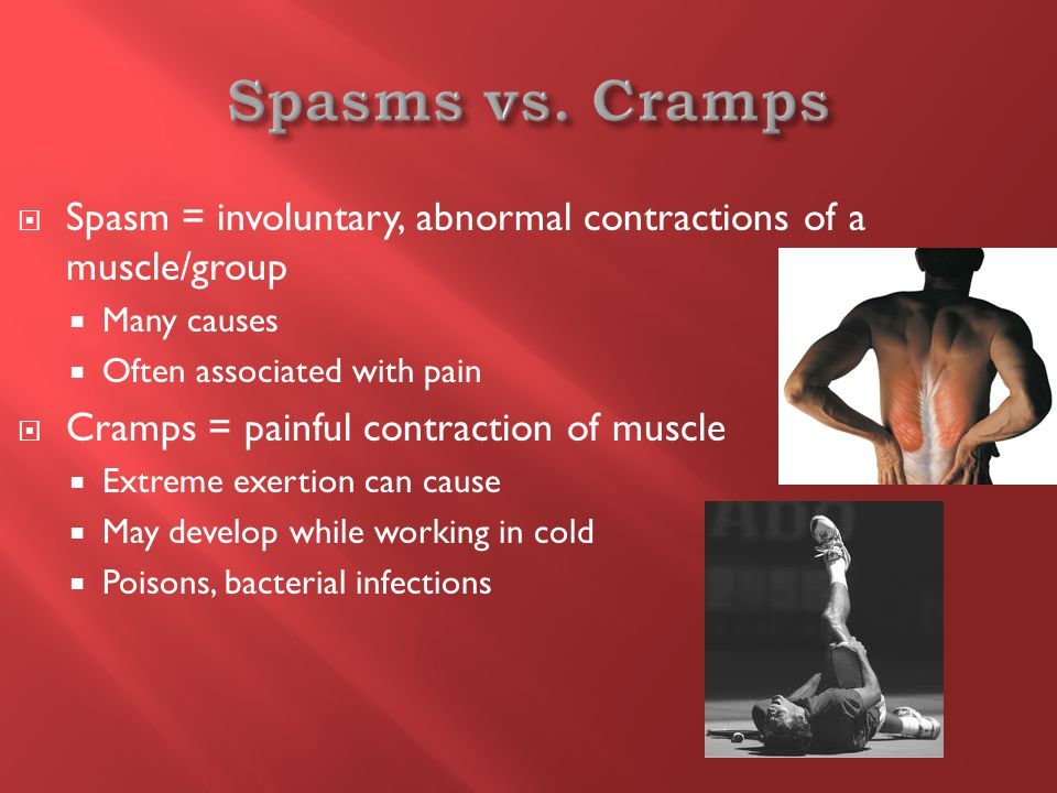  Spasm = involuntary, abnormal contractions of a muscle/group  Many causes  Often associated with pain  Cramps = painful contraction of muscle  Extreme exertion can cause  May develop while working in cold  Poisons, bacterial infections