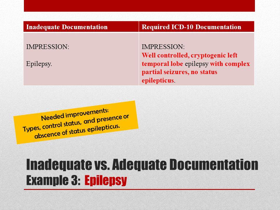 Inadequate DocumentationRequired ICD-10 Documentation IMPRESSION: Epilepsy.