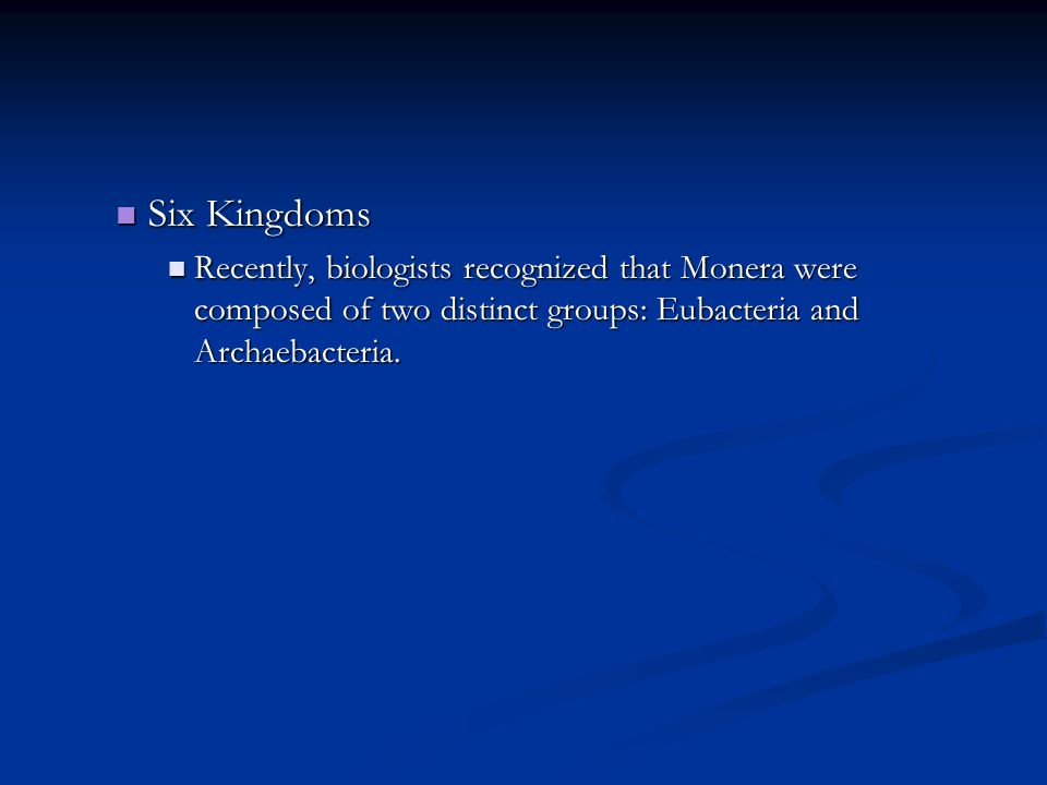 Six Kingdoms Six Kingdoms Recently, biologists recognized that Monera were composed of two distinct groups: Eubacteria and Archaebacteria. Recently, b
