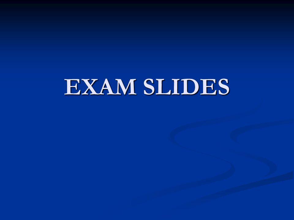 EXAM SLIDES