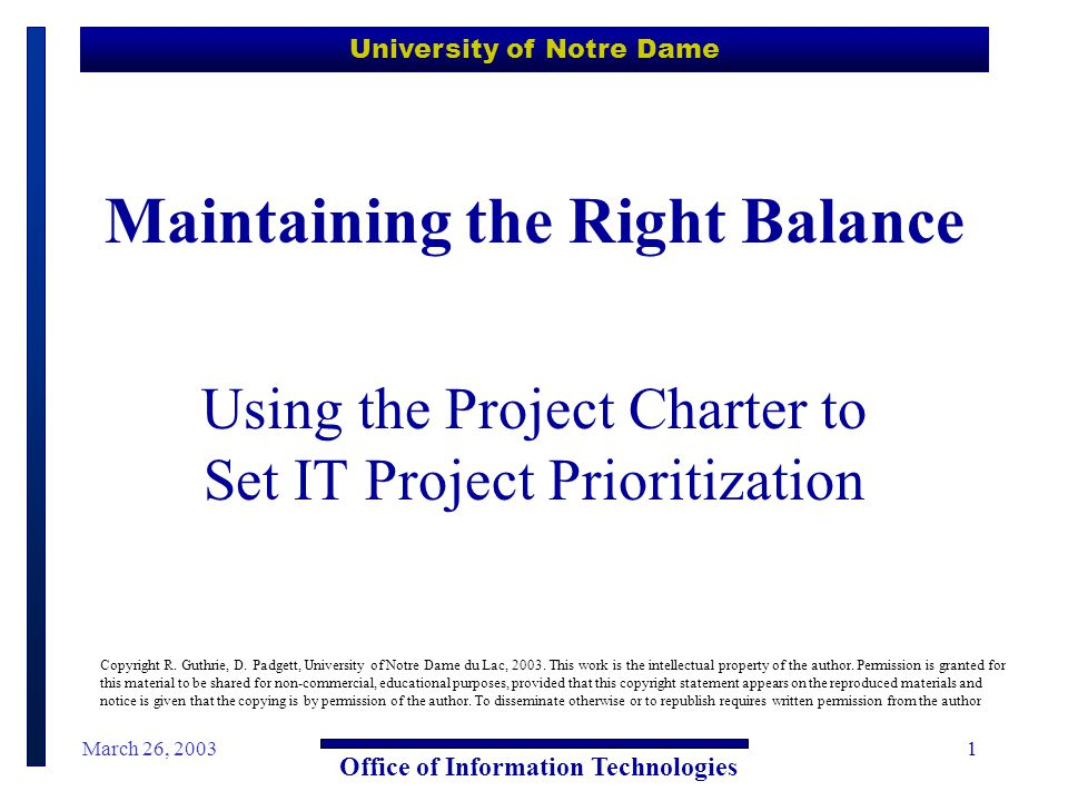 University of Notre Dame Office of Information Technologies March 26, 20032 Our Objectives for Today  Share some early warning signs of priority paralysis  Discuss a solution that is working for us  Offer a template that has been field tested  Promote discussion of lessons learned  Have some fun during our time together