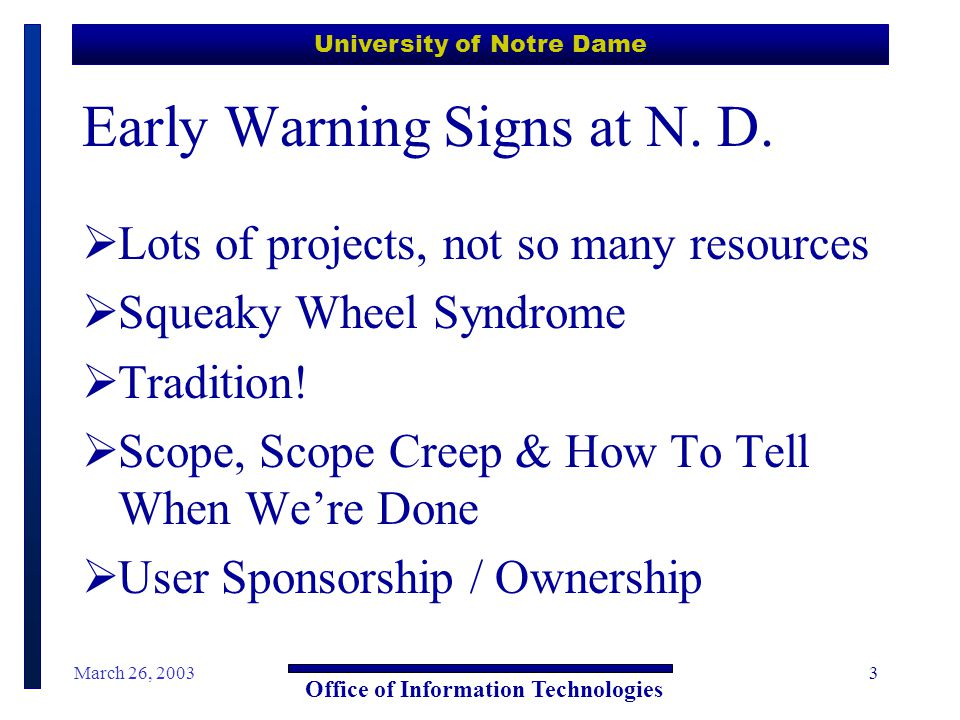 University of Notre Dame Office of Information Technologies March 26, 20034 Hypothesis: By using a project charter the OIT would get vital information about the project scope, priority for project initiation, as well as encourage the involvement of the customer in the project