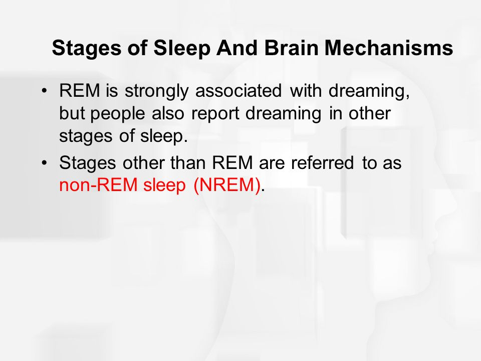 Stages of Sleep And Brain Mechanisms REM is strongly associated with dreaming, but people also report dreaming in other stages of sleep.