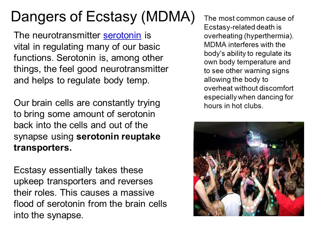 Dangers of Ecstasy (MDMA) The most common cause of Ecstasy-related death is overheating (hyperthermia). MDMA interferes with the body's ability to reg