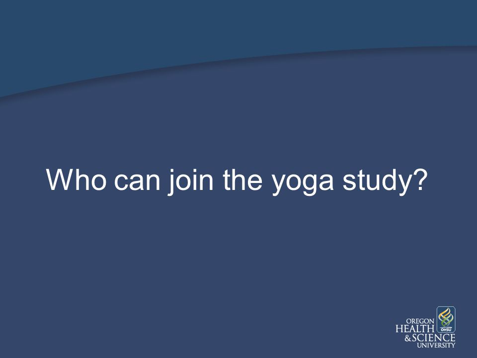 Who can join the yoga study