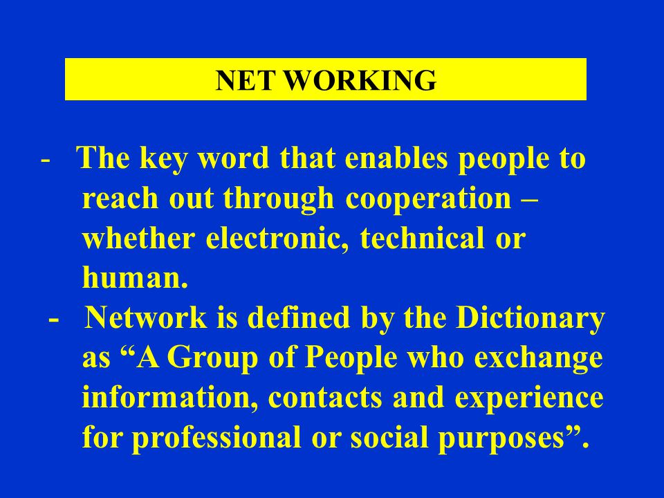 - The key word that enables people to reach out through cooperation – whether electronic, technical or human.