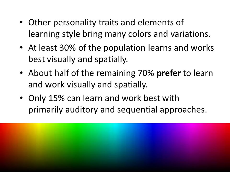 Other personality traits and elements of learning style bring many colors and variations.