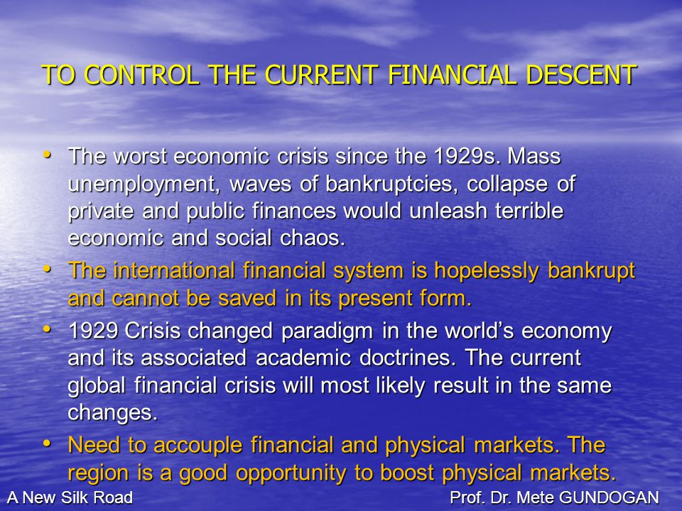 TO CONTROL THE CURRENT FINANCIAL DESCENT The worst economic crisis since the 1929s.