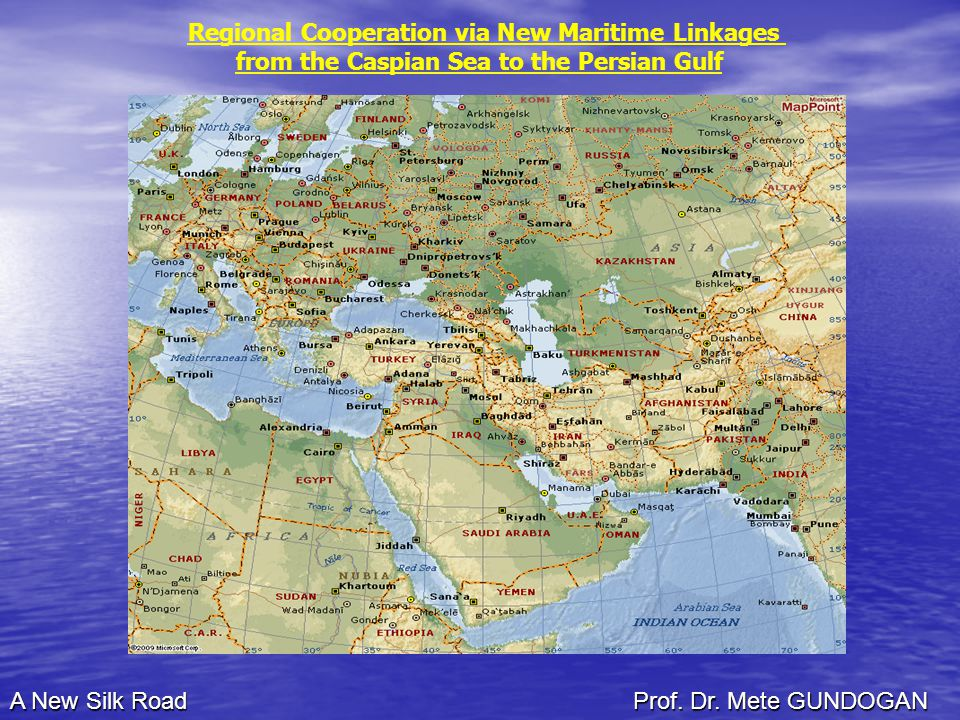 Regional Cooperation via New Maritime Linkages from the Caspian Sea to the Persian Gulf A New Silk Road Prof.
