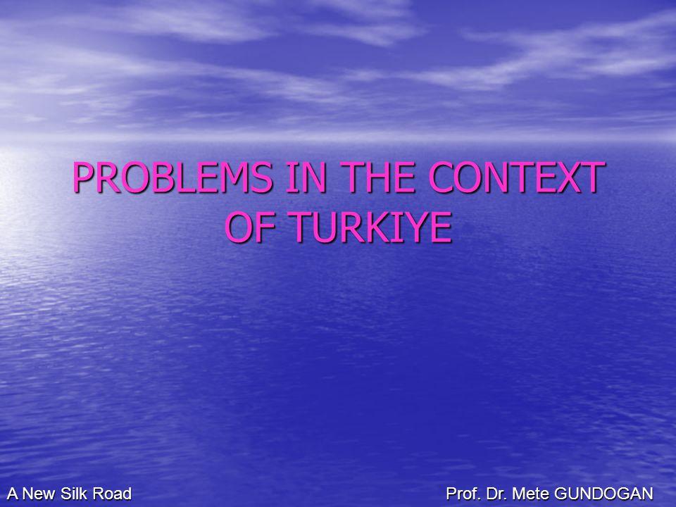 PROBLEMS IN THE CONTEXT OF TURKIYE A New Silk Road Prof. Dr. Mete GUNDOGAN