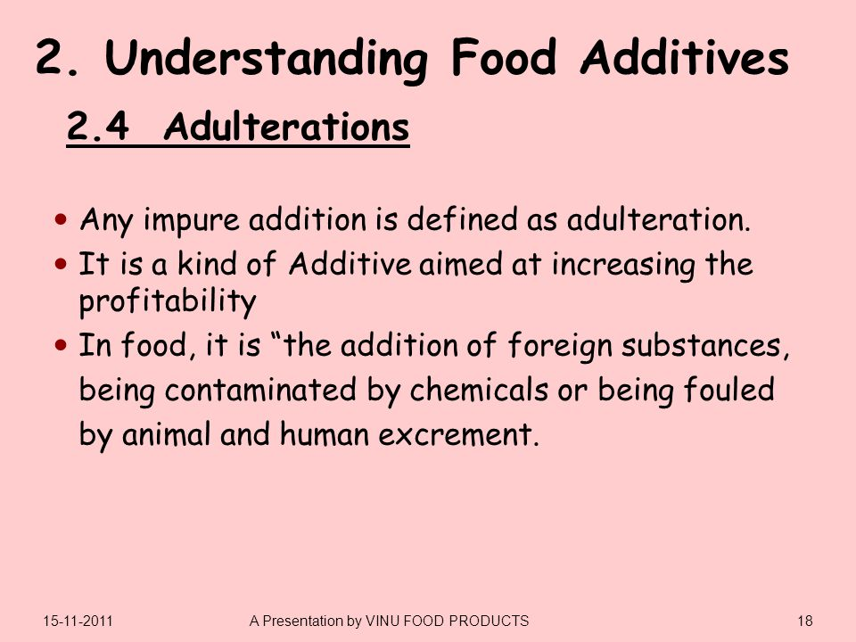 Any impure addition is defined as adulteration.