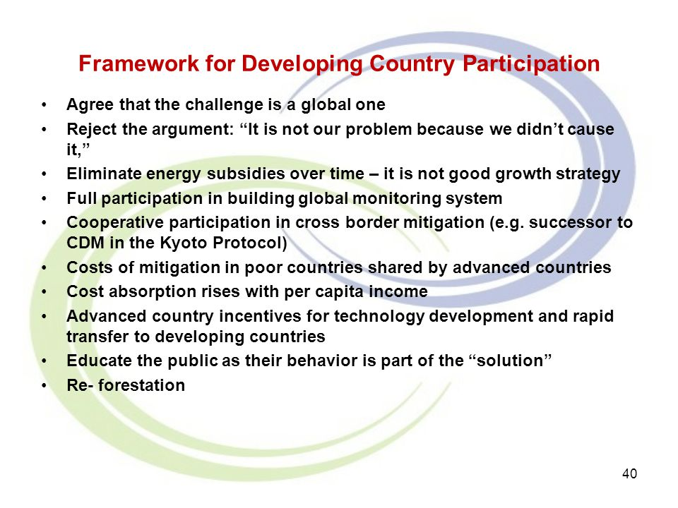 "Framework for Developing Country Participation Agree that the challenge is a global one Reject the argument: ""It is not our problem because we didn't"