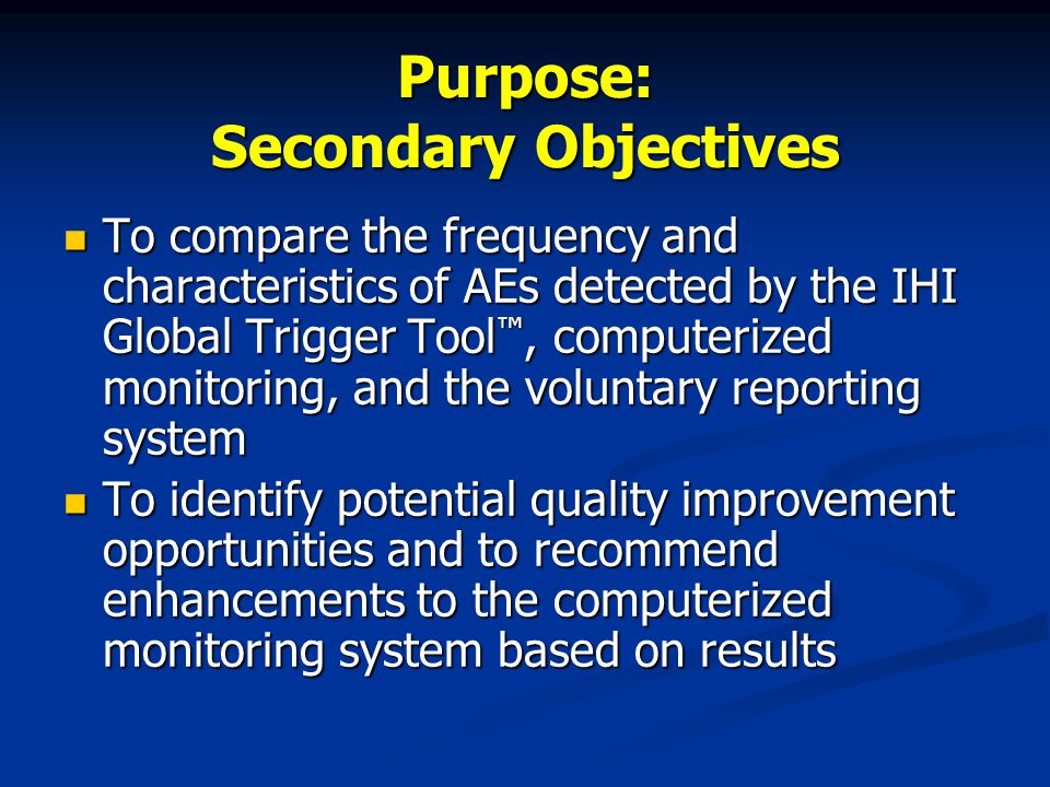 Purpose: Secondary Objectives To compare the frequency and characteristics of AEs detected by the IHI Global Trigger Tool ™, computerized monitoring, and the voluntary reporting system To compare the frequency and characteristics of AEs detected by the IHI Global Trigger Tool ™, computerized monitoring, and the voluntary reporting system To identify potential quality improvement opportunities and to recommend enhancements to the computerized monitoring system based on results To identify potential quality improvement opportunities and to recommend enhancements to the computerized monitoring system based on results