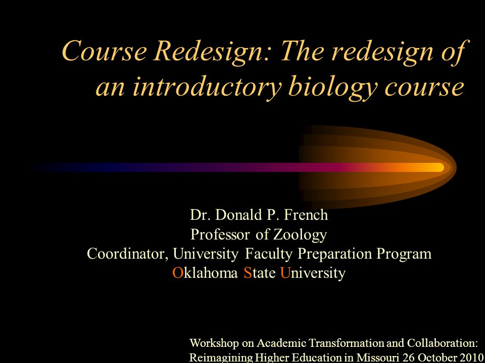 Course Redesign: The redesign of an introductory biology course Dr.