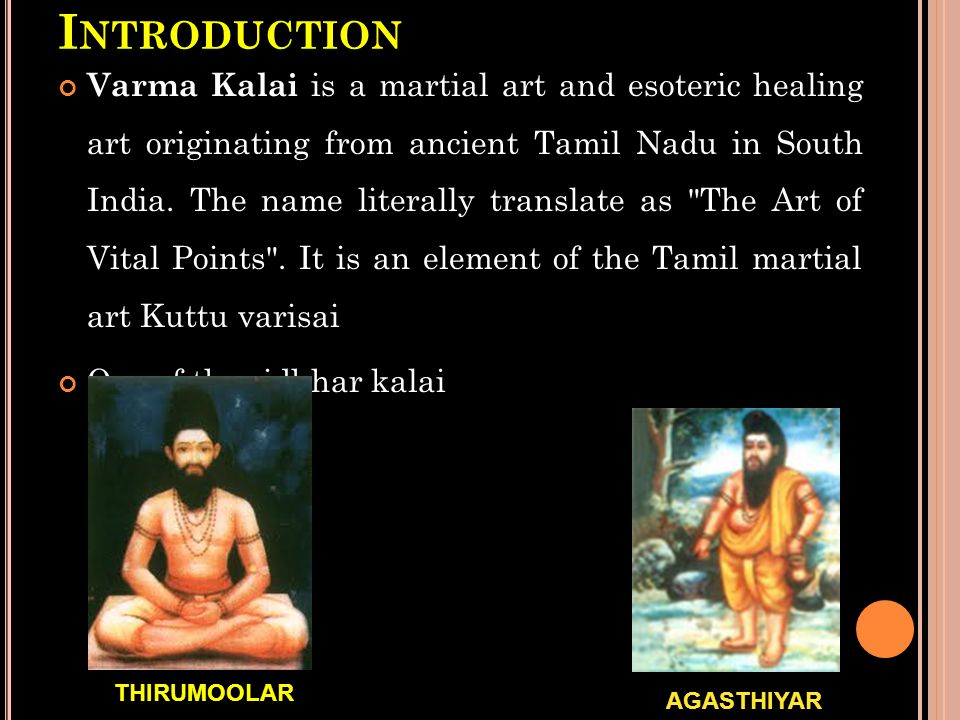 H ISTORY OF V ARMA K ALAI The art of Varma Kalai have been in existence on the Indian sub-continent for thousands of years practiced by ancient Tamils of Tamil Nadu, Tamil Eelam (Northeast Sri Lanka), Kerala, and the Southern portion of present day Andhra Pradesh.