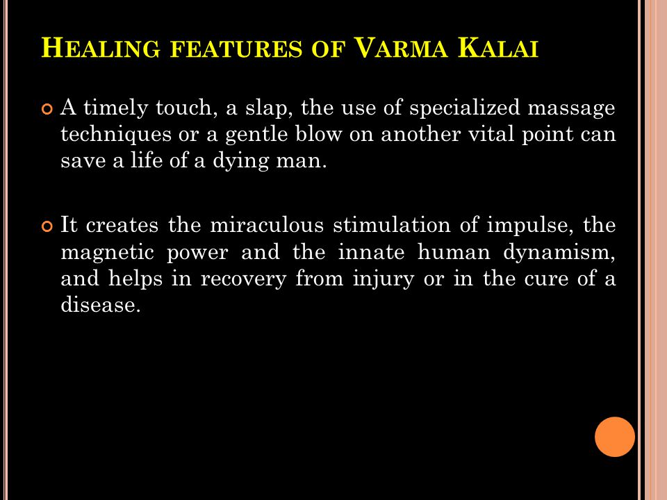 H EALING FEATURES OF V ARMA K ALAI A timely touch, a slap, the use of specialized massage techniques or a gentle blow on another vital point can save