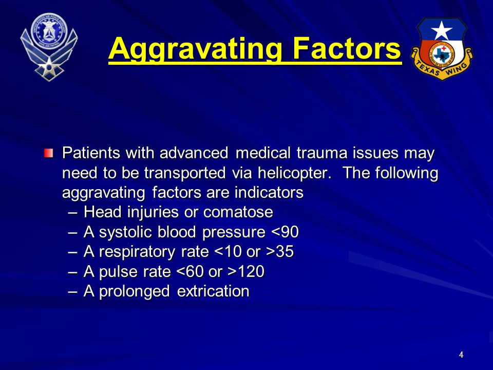 4 Aggravating Factors Aggravating Factors Patients with advanced medical trauma issues may need to be transported via helicopter.