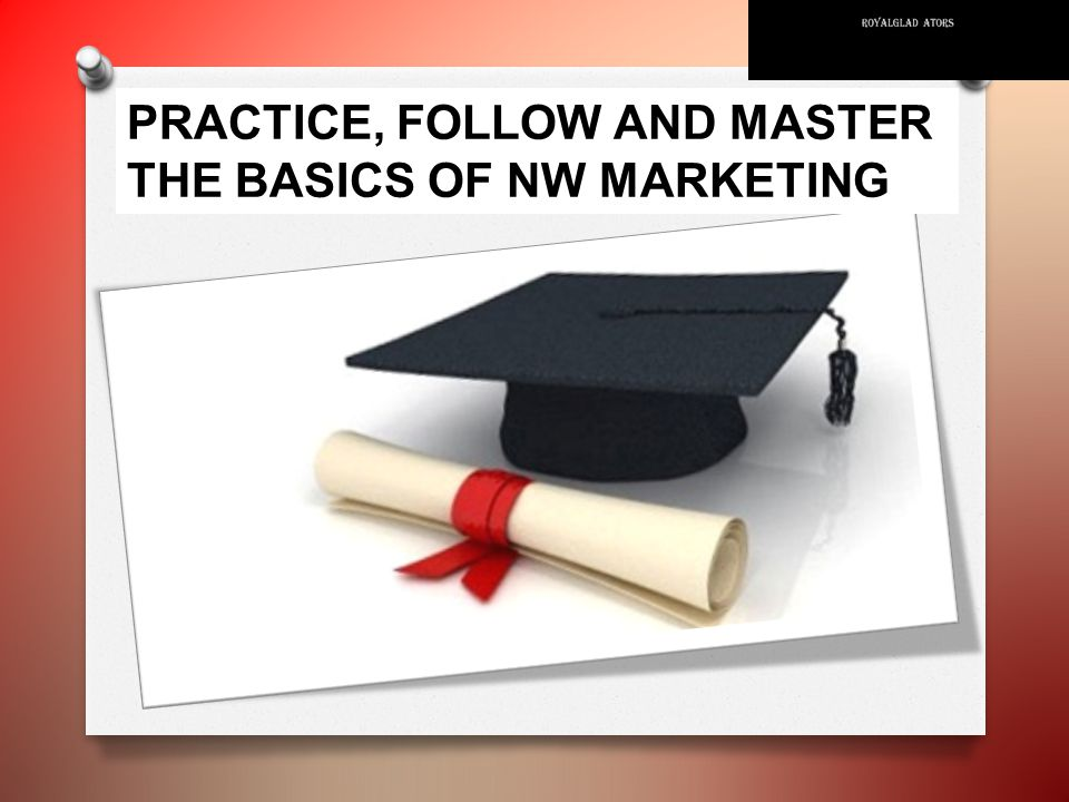 PRACTICE, FOLLOW AND MASTER THE BASICS OF NW MARKETING