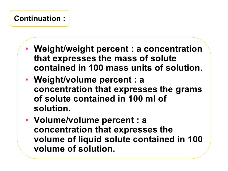 Continuation : Weight/weight percent : a concentration that expresses the mass of solute contained in 100 mass units of solution.