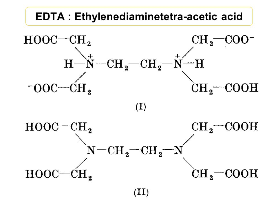 EDTA : Ethylenediaminetetra-acetic acid