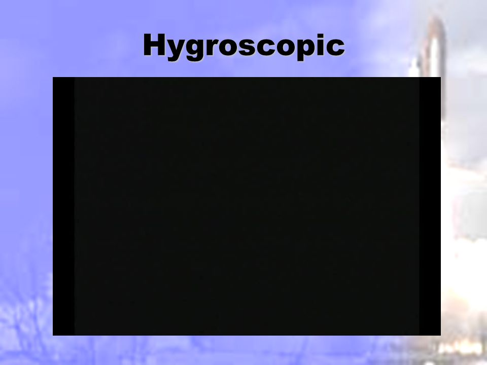 Hygroscopic Ionic compounds that can easily become hydrates by absorbing water molecules from water vapor in the air.Ionic compounds that can easily become hydrates by absorbing water molecules from water vapor in the air.