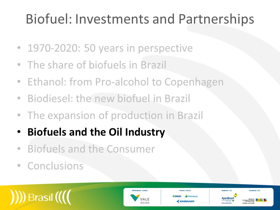 Biofuel: Investments and Partnerships 1970-2020: 50 years in perspective The share of biofuels in Brazil Ethanol: from Pro-alcohol to Copenhagen Biodi