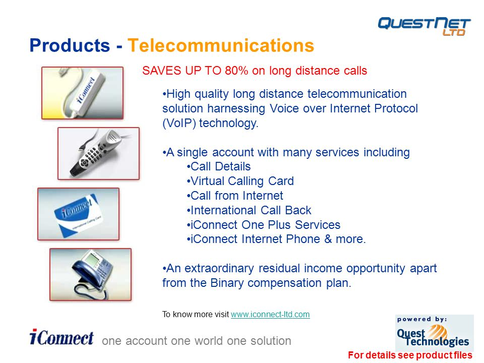 Products - Telecommunications one account one world one solution High quality long distance telecommunication solution harnessing Voice over Internet