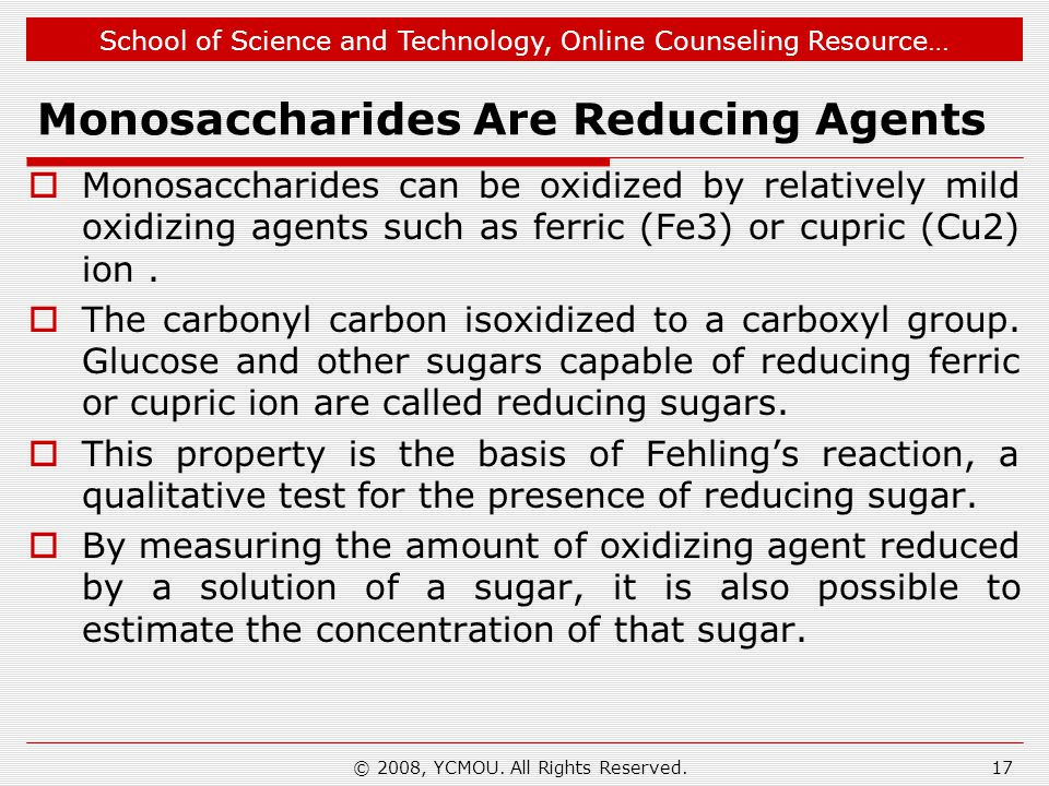 School of Science and Technology, Online Counseling Resource… Monosaccharides Are Reducing Agents  Monosaccharides can be oxidized by relatively mild