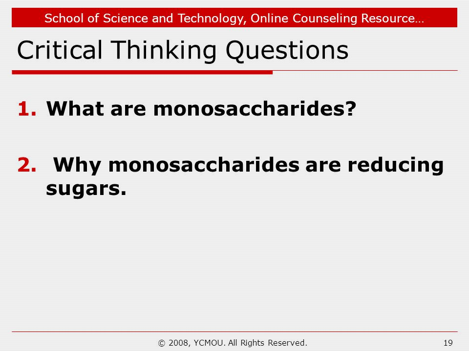 School of Science and Technology, Online Counseling Resource… Critical Thinking Questions 1.What are monosaccharides? 2. Why monosaccharides are reduc