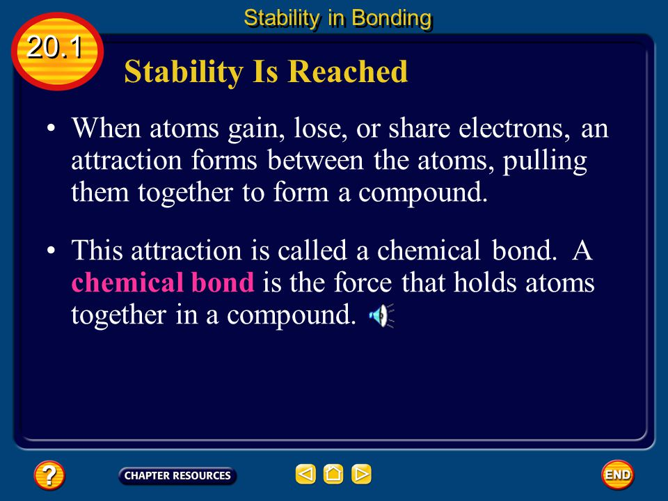 Stability Is Reached Stability in Bonding Look back to the next, outermost energy level of sodium.