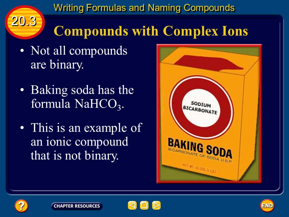 Writing Names 20.3 Writing Formulas and Naming Compounds Subscripts do not become part of the name for ionic compounds.