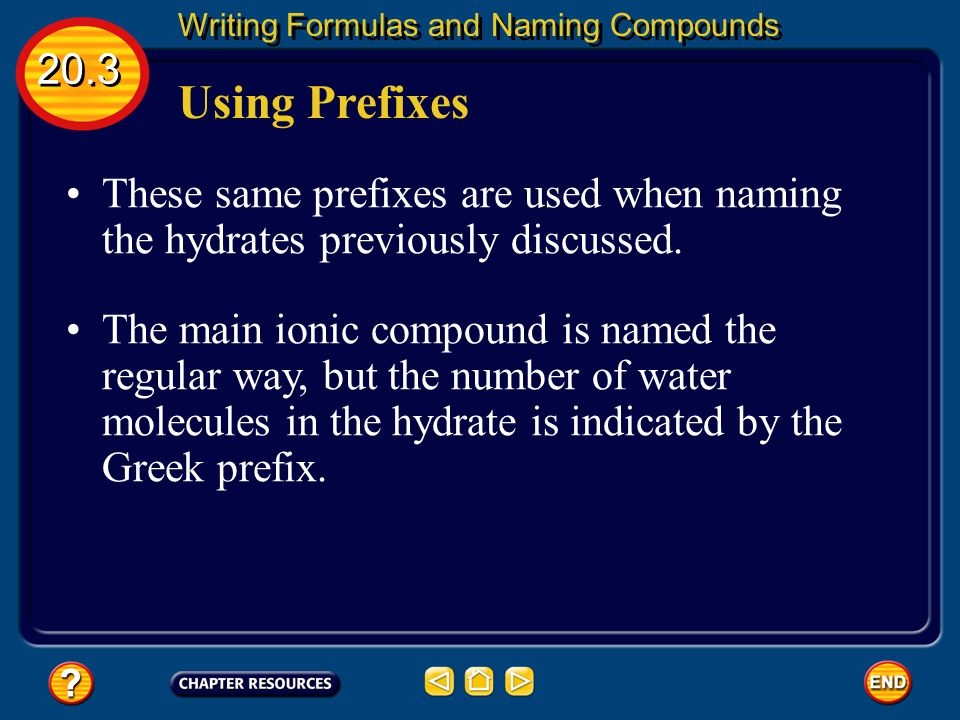 Using Prefixes 20.3 Writing Formulas and Naming Compounds Often the prefix mono- is omitted, although it is used for emphasis in some cases.