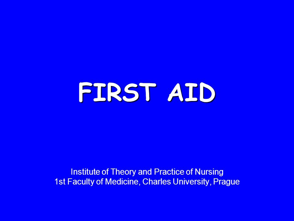 FIRST AID Institute of Theory and Practice of Nursing 1st Faculty of Medicine, Charles University, Prague