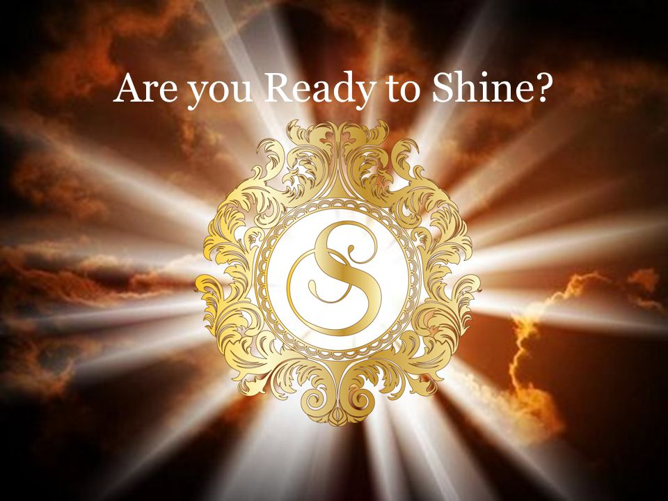 Are you Ready to Shine