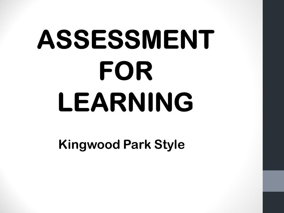 ASSESSMENT FOR LEARNING Kingwood Park Style