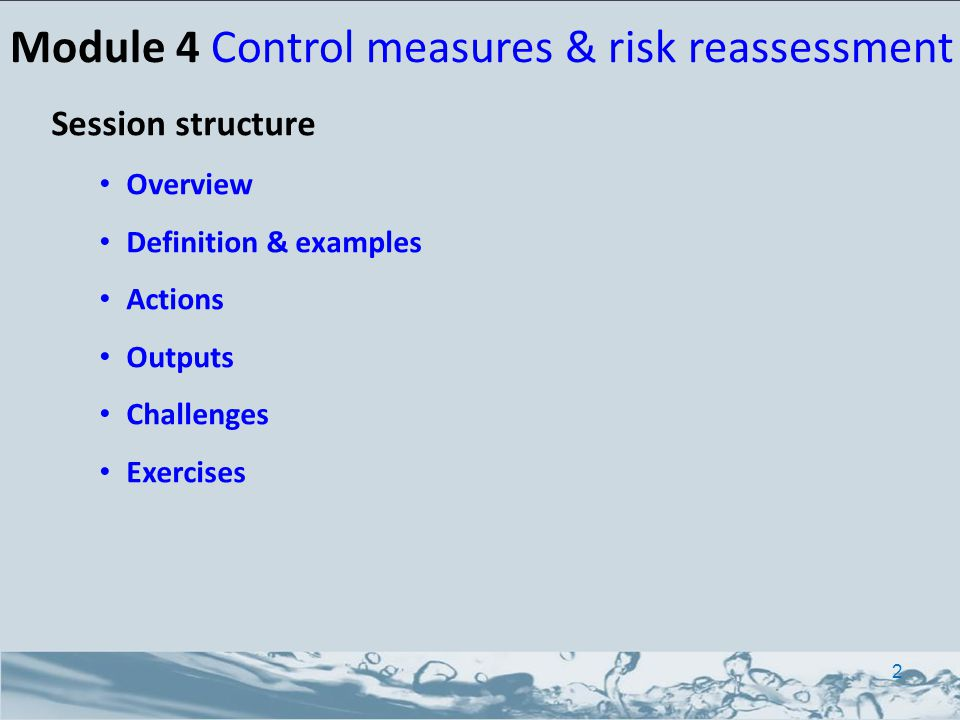 Overview Document existing and potential control measures Assess their effectiveness (validation) Recalculate risks accounting for existing control measures Prioritize risks 3 Module 4 Control measures & risk reassessment