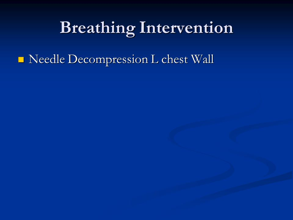 Breathing Intervention Needle Decompression L chest Wall Needle Decompression L chest Wall